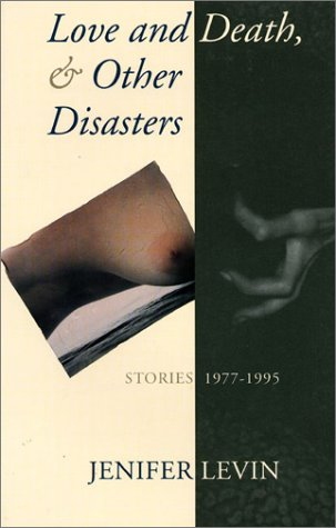 Love and Death & Other Disasters: Stories 1977-1995, Jennifer Levin