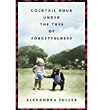 img - for [(Cocktail Hour Under the Tree of Forgetfulness )] [Author: Alexandra Fuller] [Jun-2012] book / textbook / text book