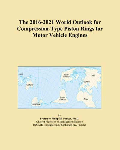 The 2016-2021 World Outlook for Compression-Type Piston Rings for Motor Vehicle Engines