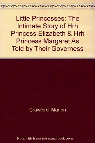 little-princesses-the-intimate-story-of-hrh-princess-elizabeth-hrh-princess-margaret-as-told-by-thei