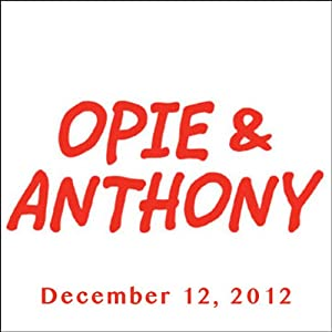 Opie & Anthony, December 12, 2012 Radio/TV Program