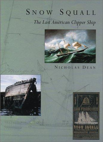 Snow Squall: The Last American Clipper Ship, Nicholas Dean, David C. Switzer