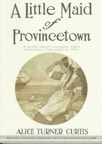A Little Maid of Provincetown, Alice Turner Curtis, Alice Curtis