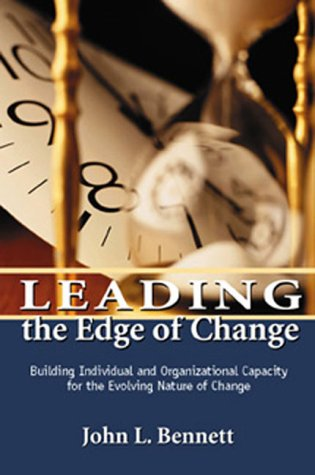 Leading the Edge of Change : Building Individual and Organizational Capacity for the Evolving Nature of Change