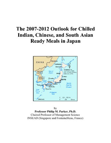 The 2007-2012 Outlook for Chilled Indian, Chinese, and South Asian Ready Meals in Japan