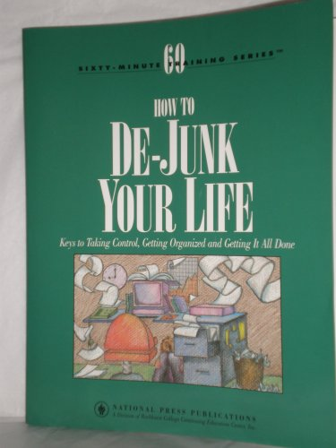 How to De-Junk Your Life: Keys to Taking Control, Getting Organized and Getting It All Done, DAWN DWYER