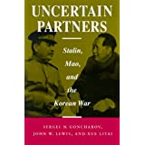 Uncertain Partners: Stalin, Mao, and the Korean War (Studies in Intl Security and Arm Control) ~ S. N. Goncharov
