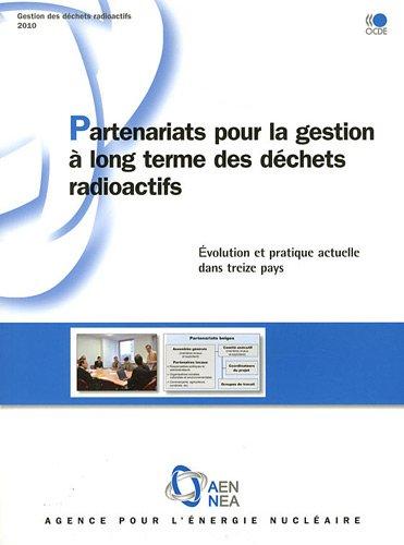 Gestion des déchets radioactifs Partenariats pour la gestion à long terme des déchets radioactifs : Évolution et pra