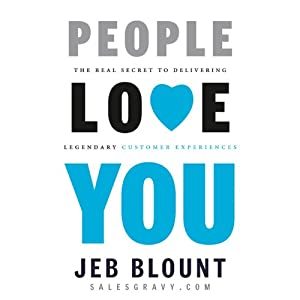 People Love You: The Real Secret to Delivering Extraordinary Customer Service | [Jeb Blount]