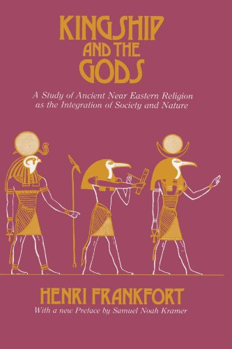 Kingship and the Gods: A Study of Ancient Near Eastern Religion as the Integration of Society and Nature (Oriental Institute Essays) (Oriental Institute Publications)