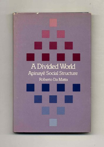 A Divided World: Apinaye Social Structure (Studies in Cultural Anthropology)