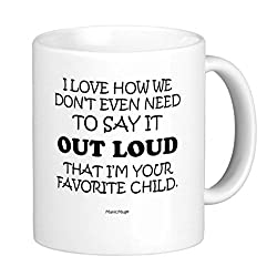11 Oz Coffee Mug Cup: I Love How We Don't Even Need to Say It Loud That I'm Your Favorite Child - Perfect Gifts for Mom, Dad, Anniversary, Birthday, Her, Him, Funny Inspirational Cute Unique and Sarcasm by ManicMug