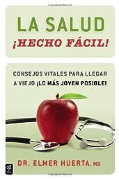 La salud Hecho facil! (Your Health Made Easy!): Consejos vitales para llegar a viejo lo mas joven posible! (No Ficcion) (Spanish Edition)
