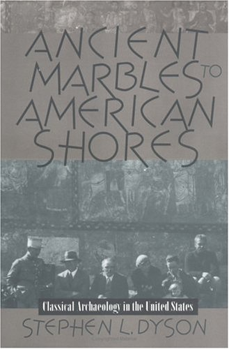 Ancient Marbles To American Shores: Classical Archaeology In The United States front-63747