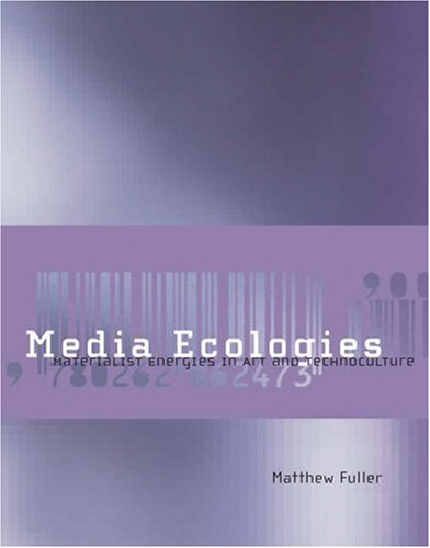 Media Ecologies: Materialist Energies in Art and...