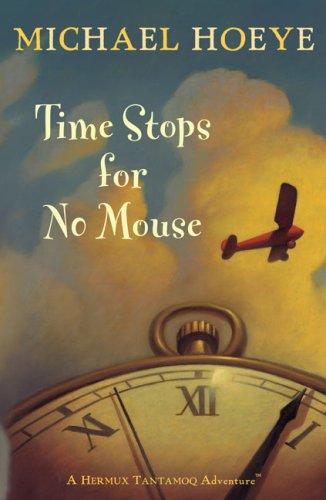 Time Stops for No Mouse (Hermux Tantamoq Adventures), MICHAEL HOEYE