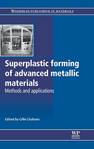 Superplastic Forming of Advanced Metallic Materials: Methods and Applications (Woodhead Publishing Series in Metals and Surface Engineering