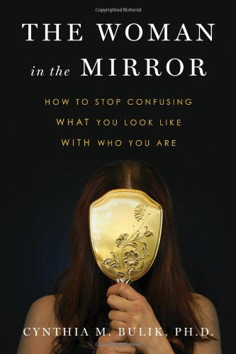 The Woman in the Mirror: How to Stop Confusing What You Look Like with Who You Are PDF