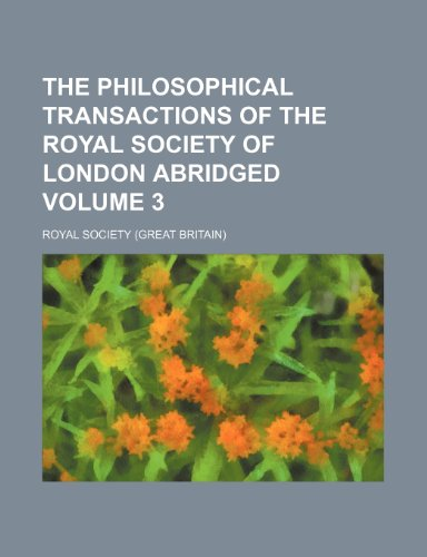 The Philosophical transactions of the Royal Society of London abridged Volume 3