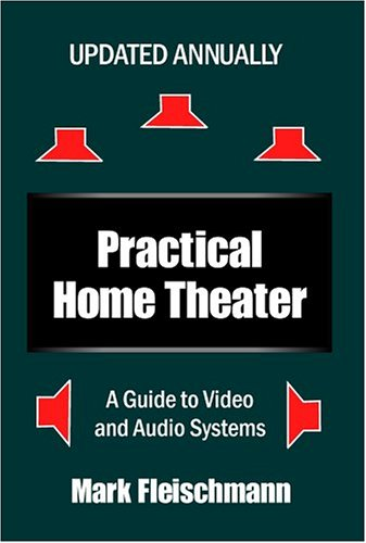 Practical Home Theater: A Guide to Video and Audio Systems (2005 Edition)