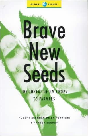 Brave New Seeds: The Threat of GM Crops to Farmers (Global Issues Series)