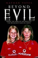 Yates, Nathan's Beyond Evil: Inside the Twisted Mind of Ian Huntley illustrated edition by Yates, Nathan published by John Blake [Hardcover] (2003)