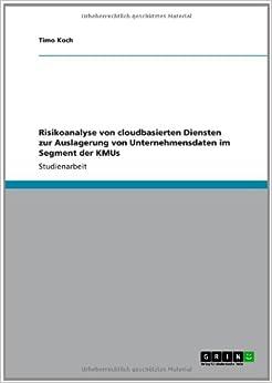 Download e-book Risikoanalyse Von Cloudbasierten Diensten Zur Auslagerung Von Unternehmensdaten Im Segment Der Kmus (German Edition)