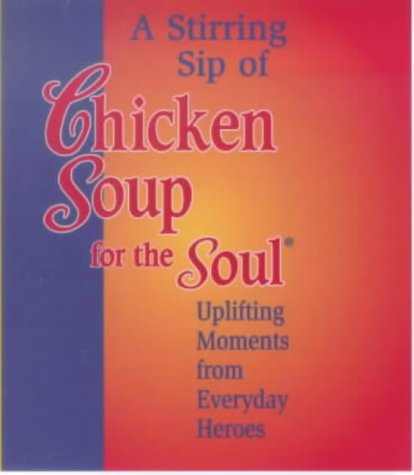 a-stirring-sip-of-chicken-soup-for-the-soul-uplifting-moments-from-everyday-heroes