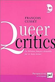 Queer critics : La littérature française déshabillée par ses homo-lecteurs par François Cusset