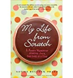 My Life from Scratch: A Sweet Journey of Starting Over, One Cake at a Time (Paperback) - Common