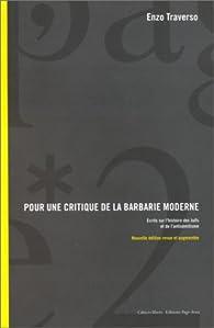 Pour une critique de la barbarie moderne: �crits sur l' histoire des Juifs et de l'antis�mitisme par Enzo Traverso