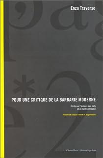 Pour une critique de la barbarie moderne: �crits sur l' histoire des Juifs et de l'antis�mitisme par Traverso