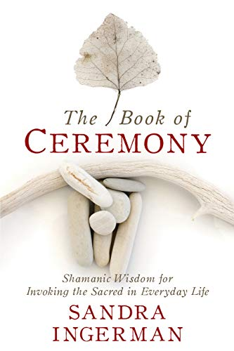 The Book of Ceremony Shamanic Wisdom for Invoking the Sacred in Everyday Life [Ingerman MA, Sandra] (Tapa Blanda)