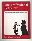 img - for The Professional Pet Sitter: Your Guide to Starting and Operating a Successful Service, Revised Edition book / textbook / text book