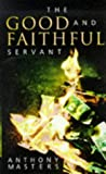 The Good and Faithful Servant (Insider) (0094788200) by Masters, Anthony