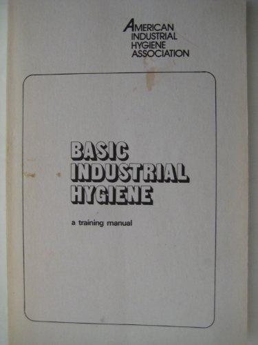 Basic Industrial Hygiene: A Training Manual