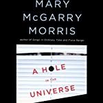 A Hole in the Universe | Mary McGarry Morris