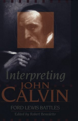 Interpreting John Calvin, Ford Lewis Battles, Robert Benedetto