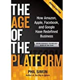 img - for [ [ [ The Age of the Platform: How Amazon, Apple, Facebook, and Google Have Redefined Business [ THE AGE OF THE PLATFORM: HOW AMAZON, APPLE, FACEBOOK, AND GOOGLE HAVE REDEFINED BUSINESS ] By Simon, Phil ( Author )Sep-30-2011 Paperback book / textbook / text book