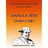 Dans la t�te d'un Ca�d (Nouvelle): Comme si vous y �tiez (Collection Etats d'�me)par Dominique Biot