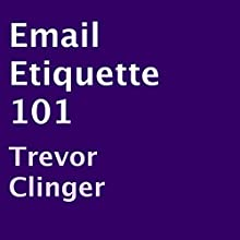 Email Etiquette 101 (       UNABRIDGED) by Trevor Clinger Narrated by Matthew Castellucci
