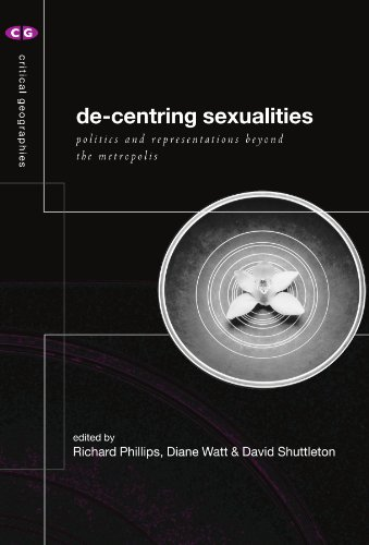 De-Centering Sexualities: Politics and Representations Beyond the Metropolis (Critical Geographies)