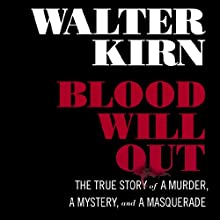 Blood Will Out: The True Story of a Murder, a Mystery, and a Masquerade Audiobook by Walter Kirn Narrated by Stephen Bel Davies