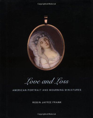 Love and Loss: American Portrait and Mourning Miniatures (Yale University Art Gallery)