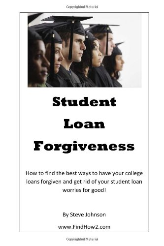 Student Loan Forgiveness: Don't pay off student loans. get them forgiven instead! (Volume 1)