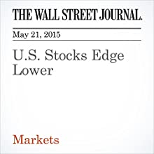 U.S. Stocks Edge Lower (       UNABRIDGED) by Saumya Vaishampayan Narrated by Ken Borgers