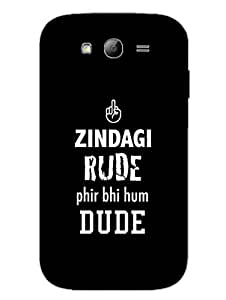 Zindagi Rude - Typography - Designer Printed Hard Back Shell Case Cover for Samsung Grand Duos Superior Matte Finish Samsung Grand Duos Cover Case