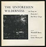 The Unforeseen Wilderness: An Essay on Kentucky's Red River Gorge (0813112443) by Wendell Berry