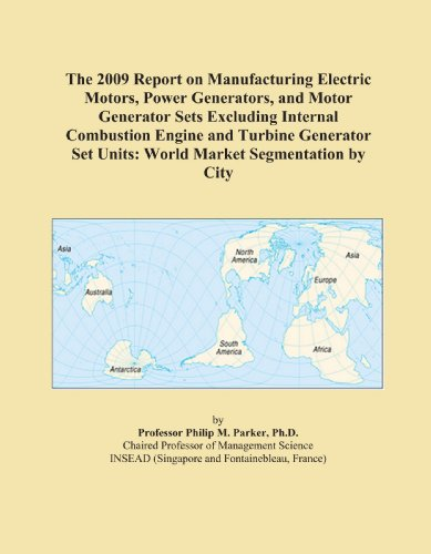 The 2009 Report On Manufacturing Electric Motors, Power Generators, And Motor Generator Sets Excluding Internal Combustion Engine And Turbine Generator Set Units: World Market Segmentation By City