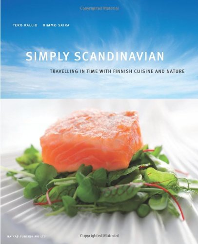 Simply Scandinavian: Travelling Through Time with Finnish Cuisine and Nature by Tero Kallio, Kimmo Saira